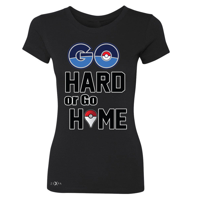 Go Hard Or Go Home Women's T-shirt Poke Shirt Fan Tee - Zexpa Apparel