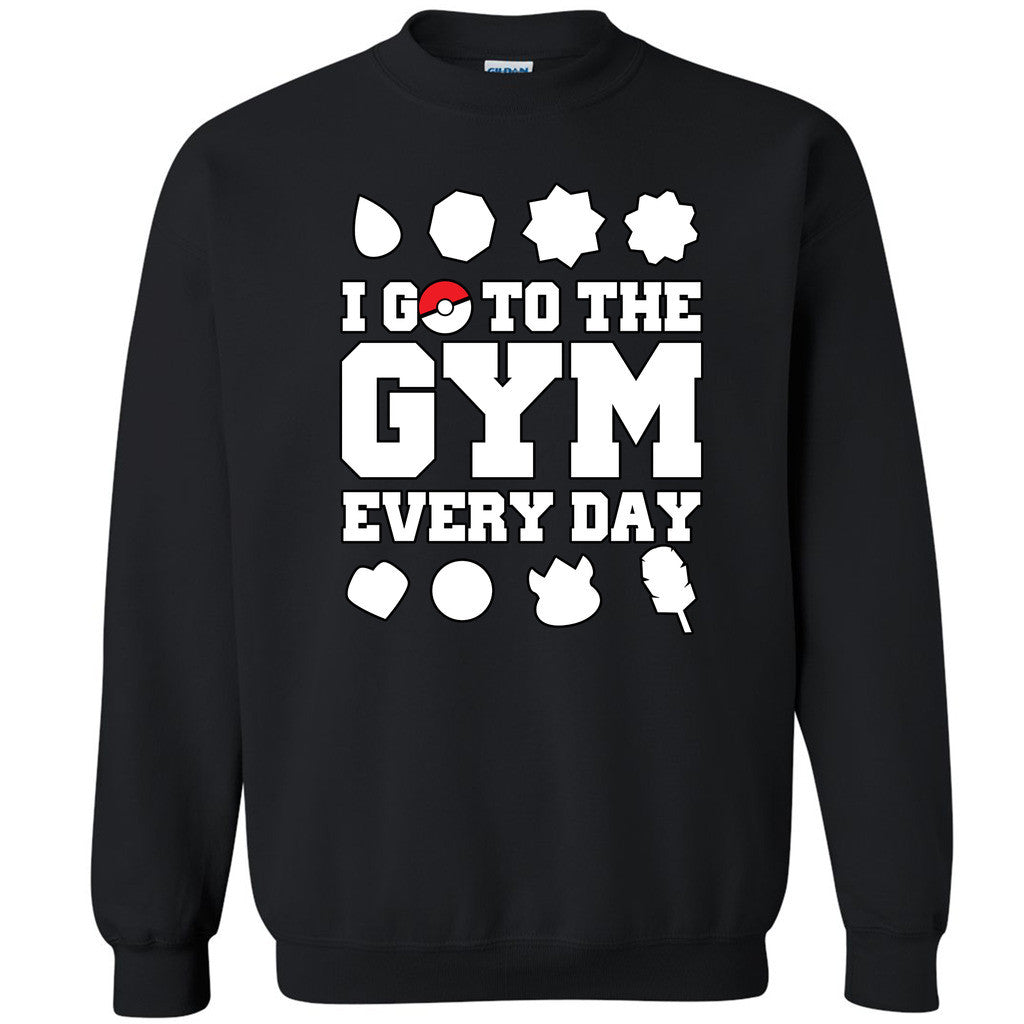 I Go To The Gym Every Day Unisex Crewneck Poke Go Fan Gamer App Sweatshirt - Zexpa Apparel