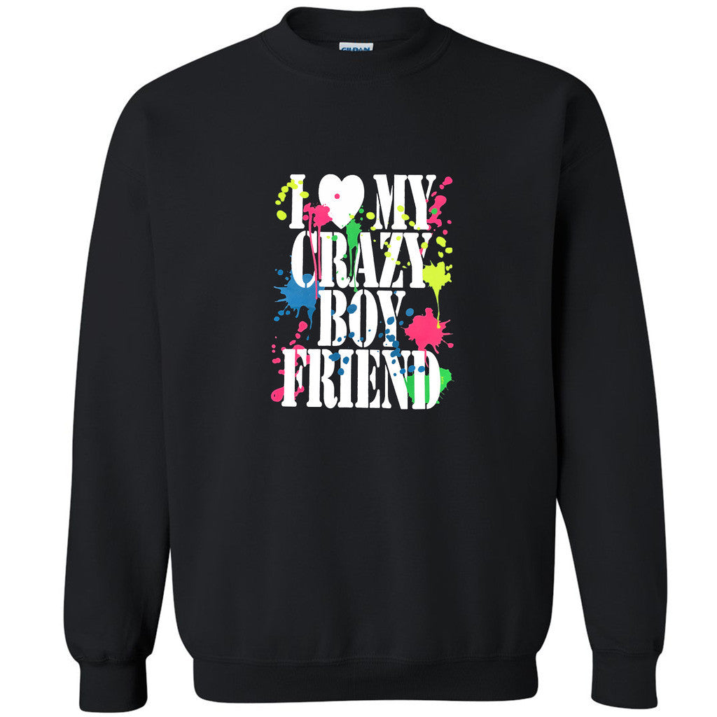 I Love My Crazy Boyfriend Unisex Crewneck Paint Couple Matching Sweatshirt - Zexpa Apparel