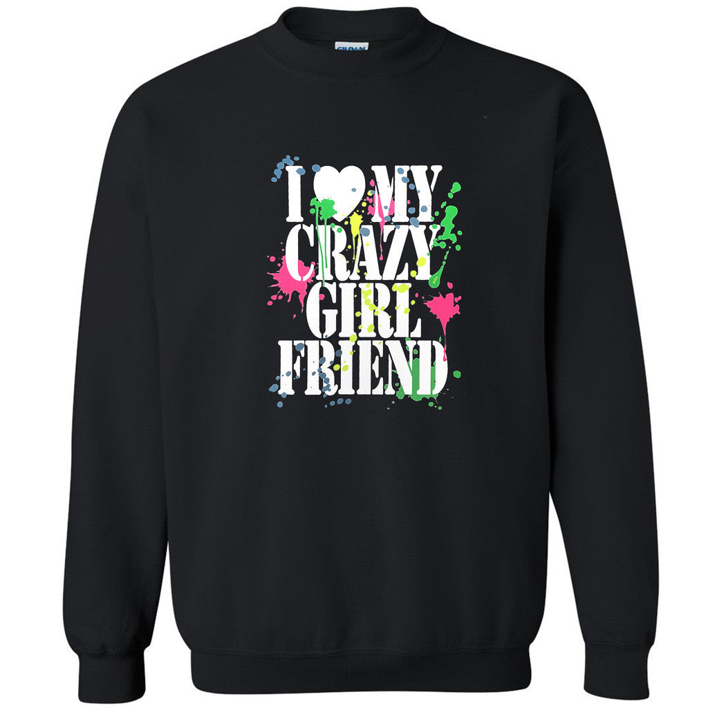I Love My Crazy Girlfriend Unisex Crewneck Paint Couple Matching Sweatshirt - Zexpa Apparel