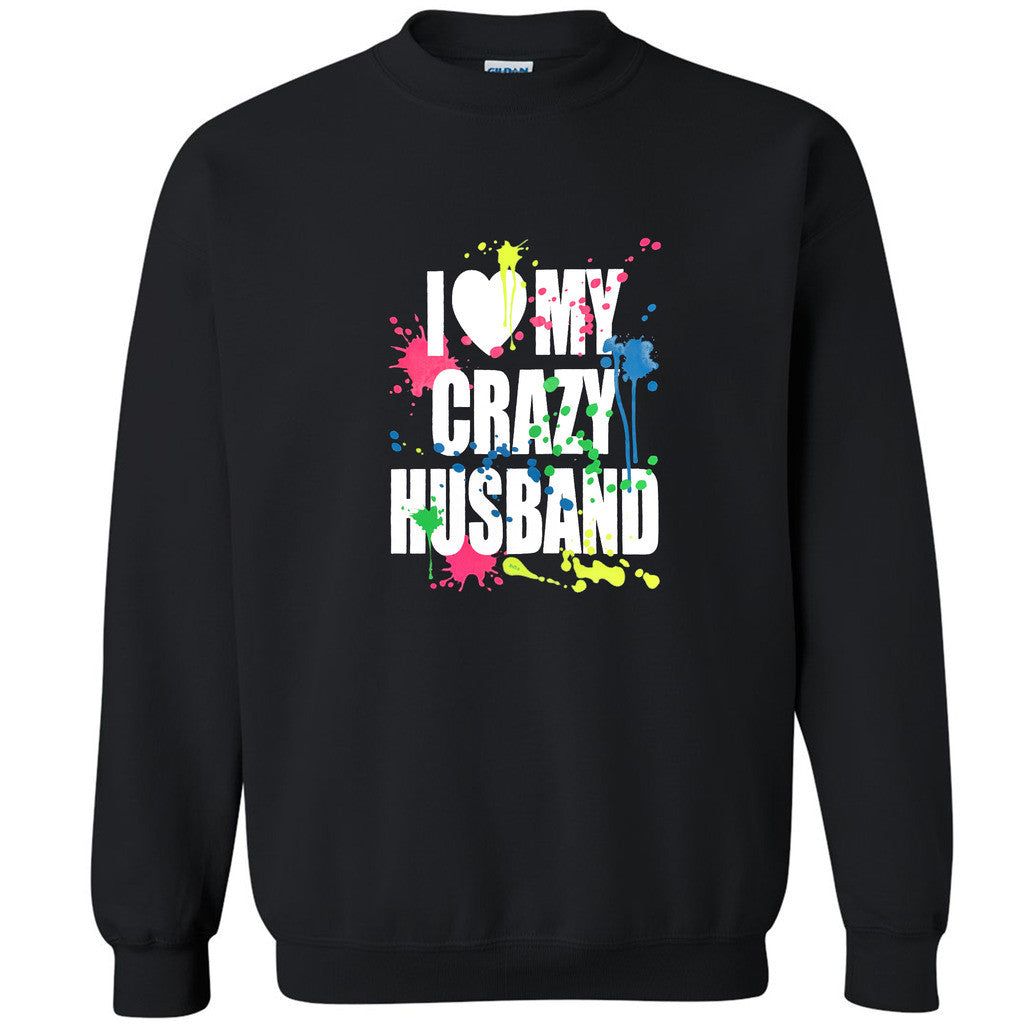 I Love My Crazy Husband Unisex Crewneck Paint Couple Matching Sweatshirt - Zexpa Apparel