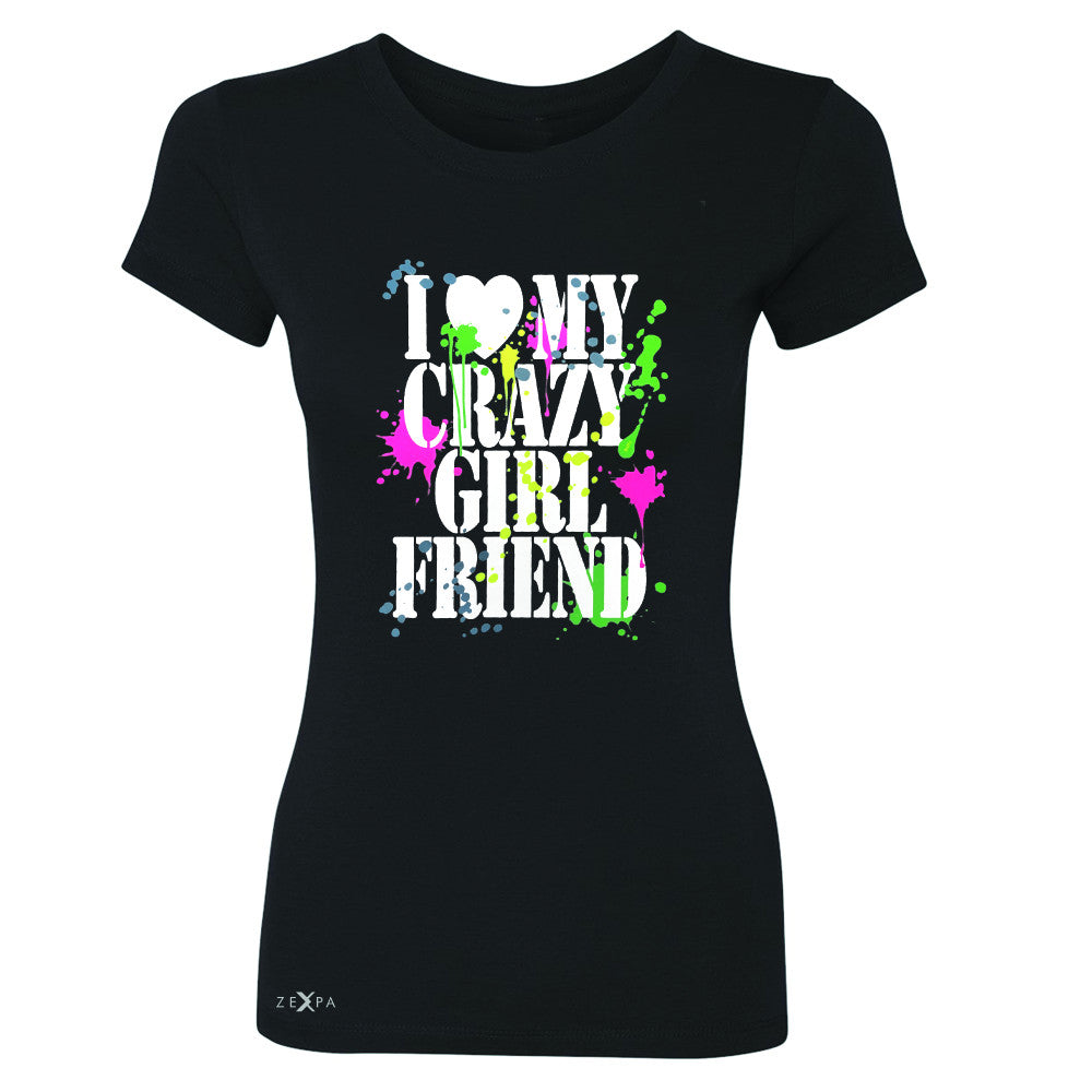 I Love My Crazy Girlfriend Valentines Day Women's T-shirt Couple Tee - Zexpa Apparel - 1