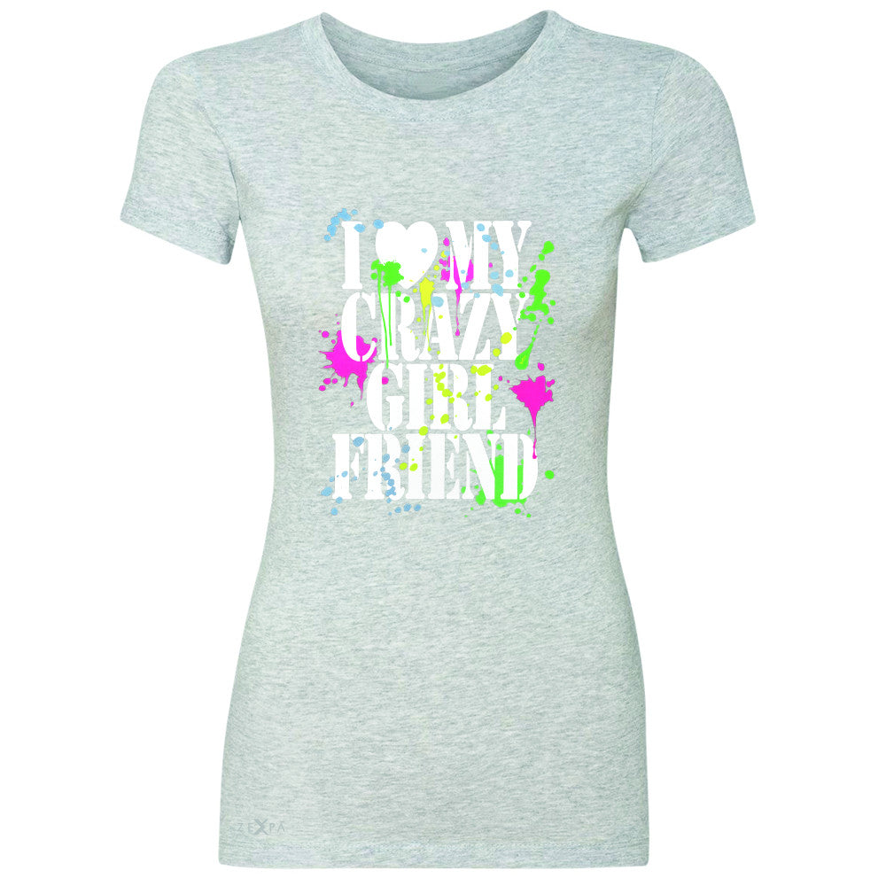 I Love My Crazy Girlfriend Valentines Day Women's T-shirt Couple Tee - Zexpa Apparel - 2