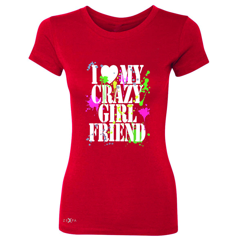 I Love My Crazy Girlfriend Valentines Day Women's T-shirt Couple Tee - Zexpa Apparel - 4