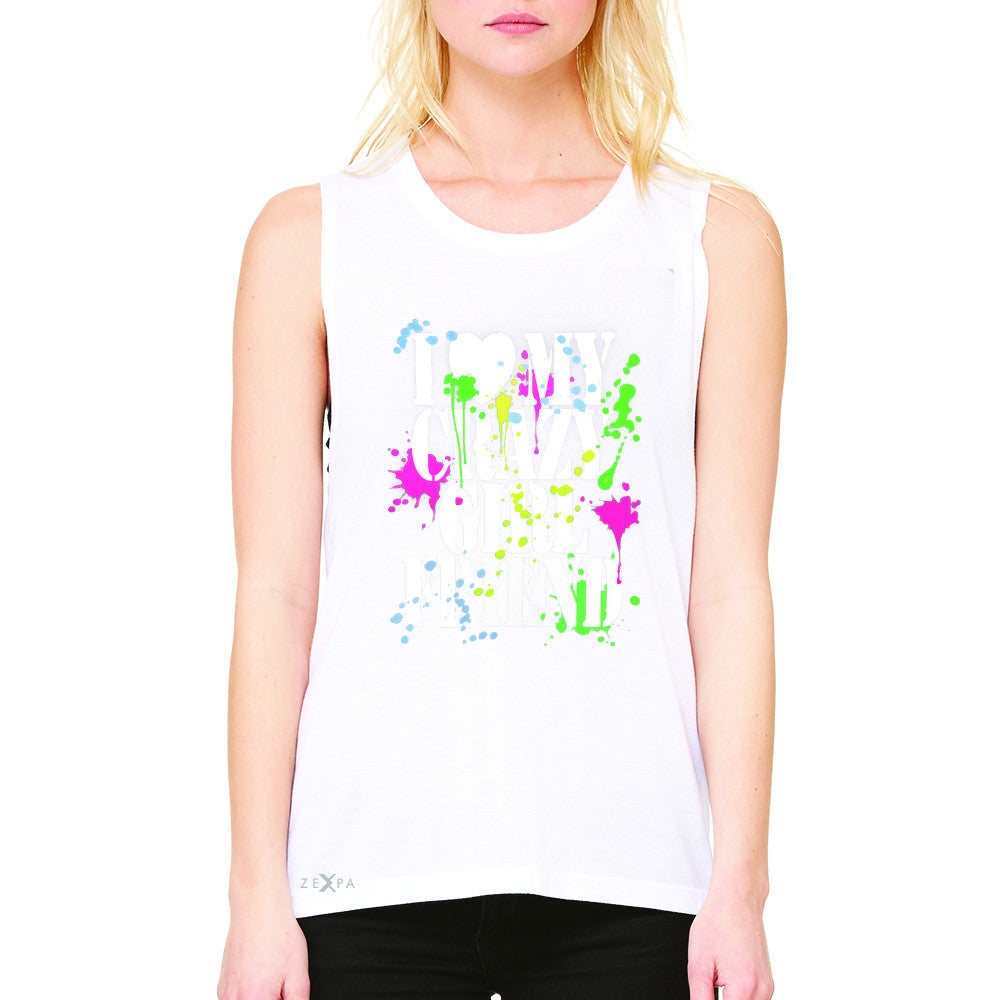 I Love My Crazy Girlfriend Valentines Day Women's Muscle Tee Couple Sleeveless - Zexpa Apparel - 6