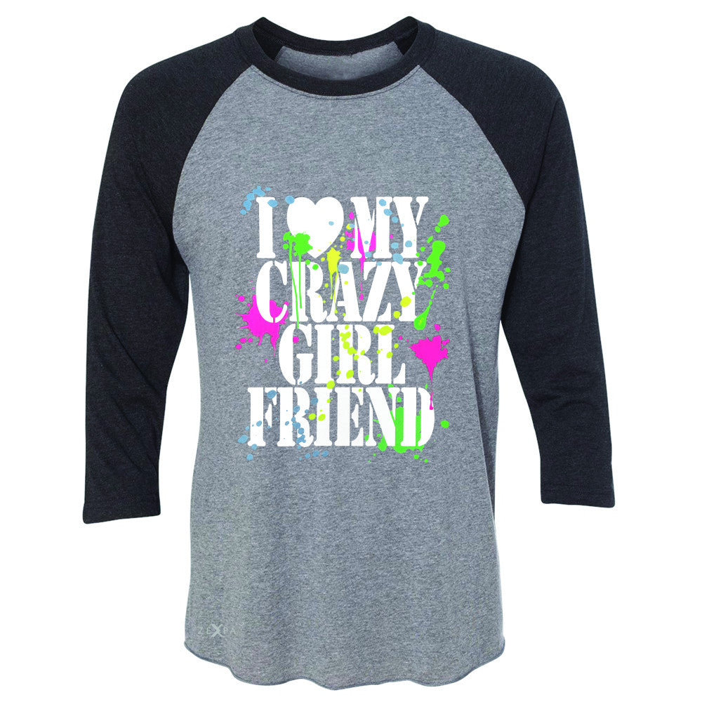 I Love My Crazy Girlfriend Valentines Day 3/4 Sleevee Raglan Tee Couple Tee - Zexpa Apparel - 1