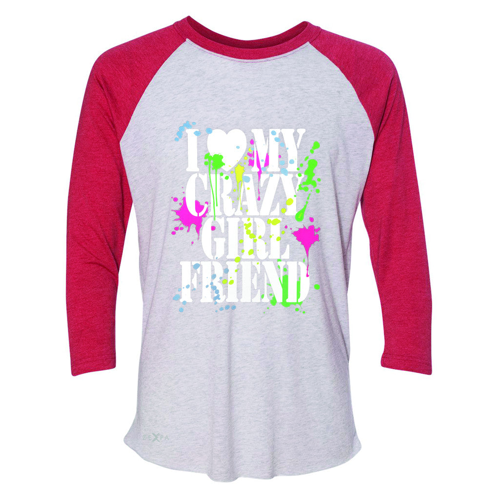 I Love My Crazy Girlfriend Valentines Day 3/4 Sleevee Raglan Tee Couple Tee - Zexpa Apparel - 2