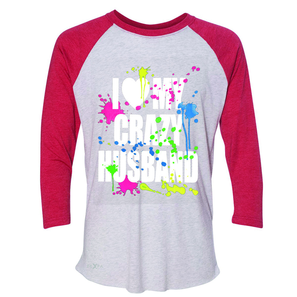 I Love My Crazy Husband Valentines Day 3/4 Sleevee Raglan Tee Couple Tee - Zexpa Apparel - 2