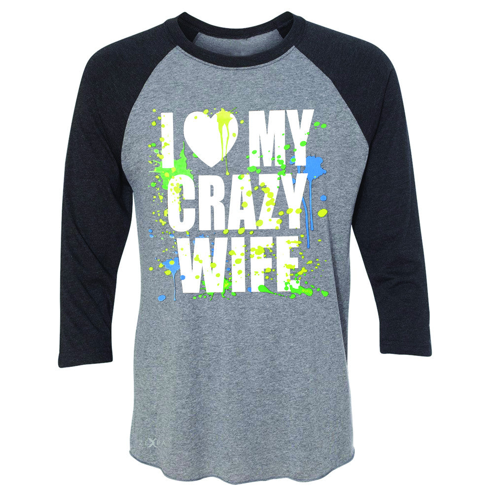 I Love My Crazy Wife Valentines Day 14th 3/4 Sleevee Raglan Tee Couple Tee - Zexpa Apparel - 1