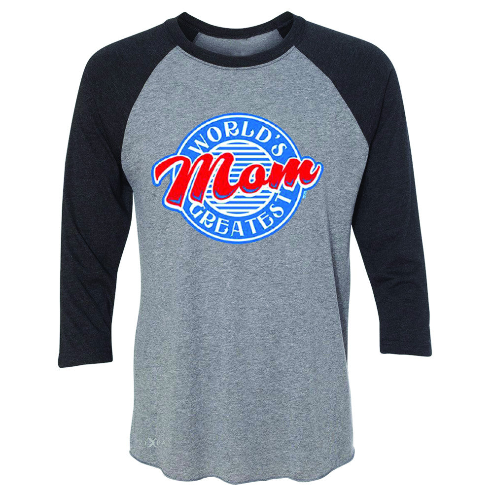 World's Greatest Mom - For Your Mom 3/4 Sleevee Raglan Tee Mother's Day Tee - Zexpa Apparel - 1