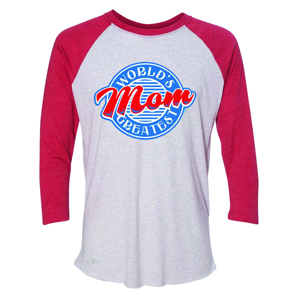 World's Greatest Mom - For Your Mom 3/4 Sleevee Raglan Tee Mother's Day Tee - Zexpa Apparel - 2