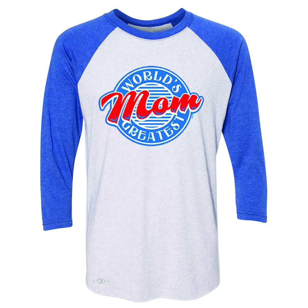 World's Greatest Mom - For Your Mom 3/4 Sleevee Raglan Tee Mother's Day Tee - Zexpa Apparel - 3