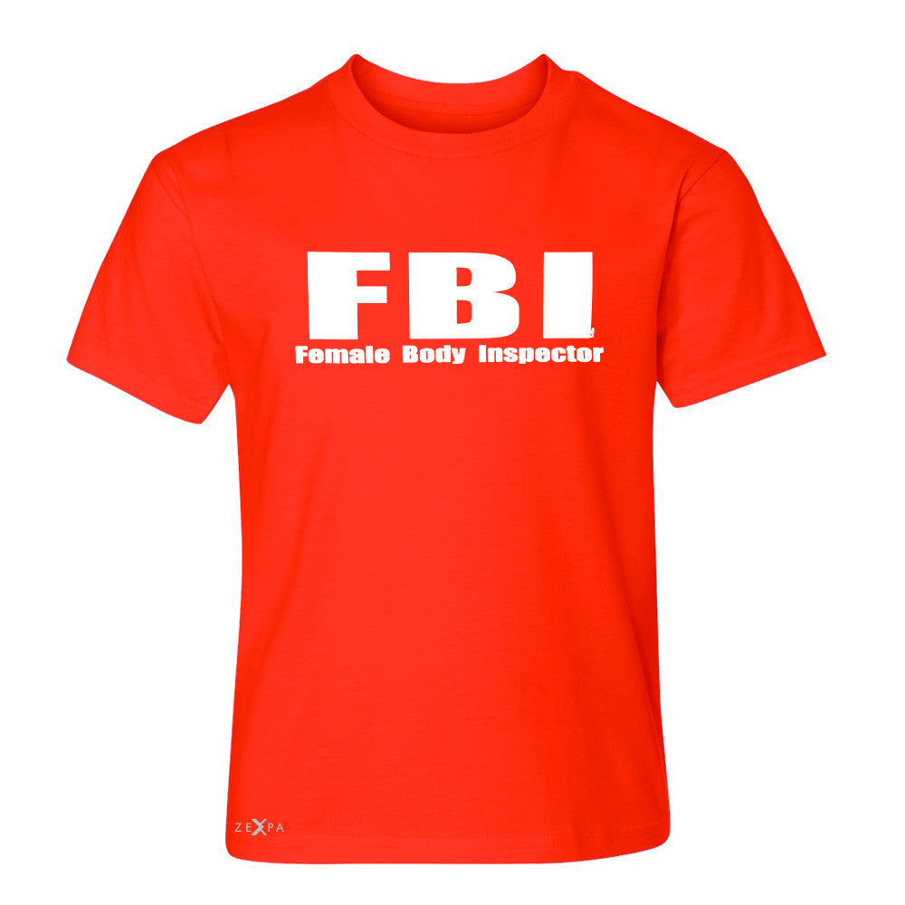 FBI - Female Body Inspector Youth T-shirt Funny Gift Friend Tee - Zexpa Apparel - 2