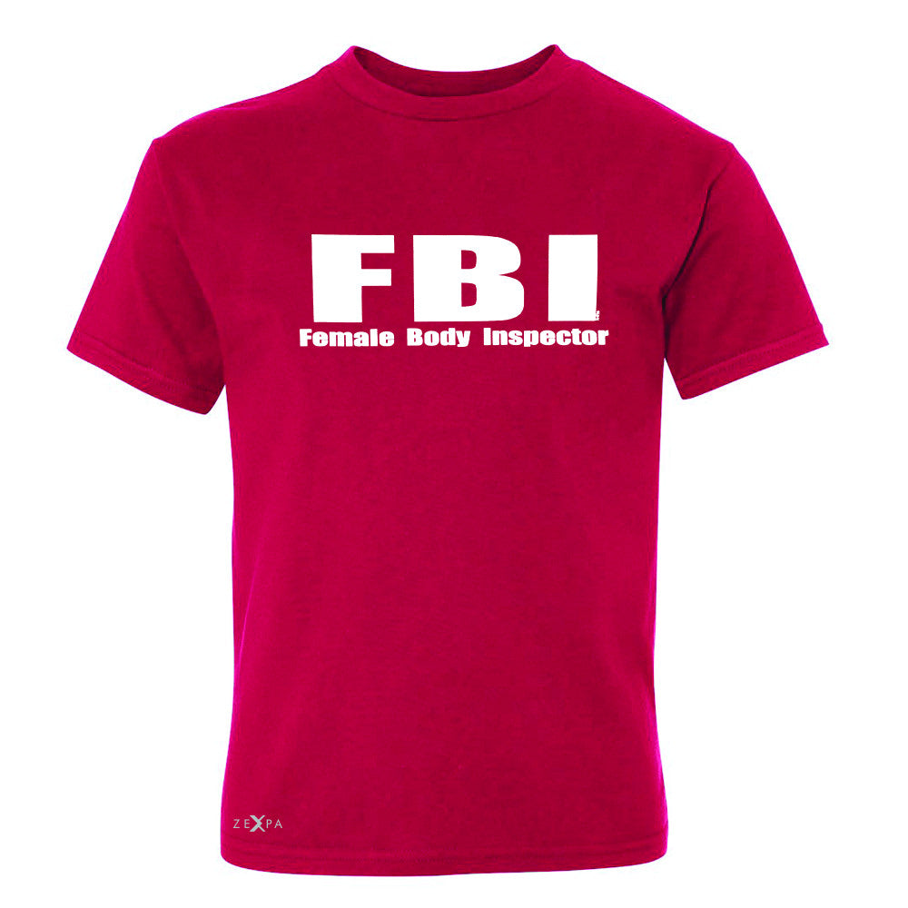 FBI - Female Body Inspector Youth T-shirt Funny Gift Friend Tee - Zexpa Apparel - 4