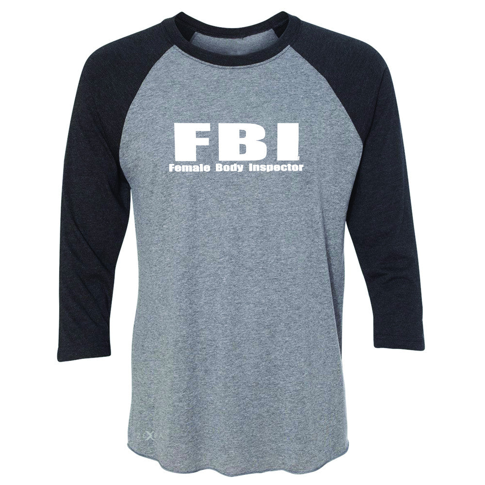 FBI - Female Body Inspector 3/4 Sleevee Raglan Tee Funny Gift Friend Tee - Zexpa Apparel