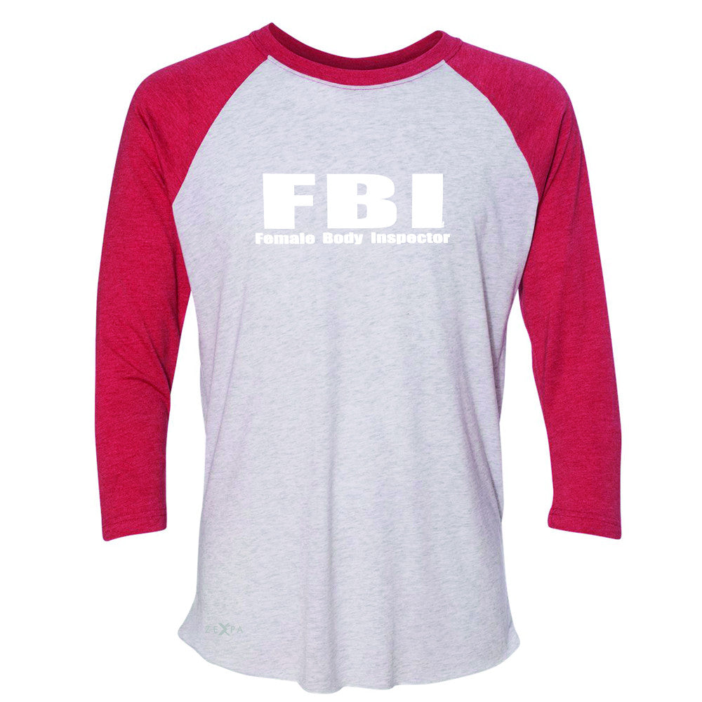 FBI - Female Body Inspector 3/4 Sleevee Raglan Tee Funny Gift Friend Tee - Zexpa Apparel - 2