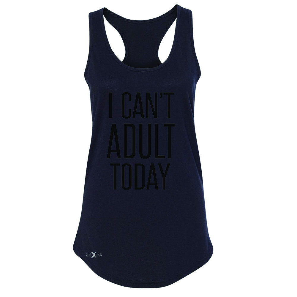 I Can't Adult Today Women's Racerback Funny Gift Friend Sleeveless - Zexpa Apparel - 1