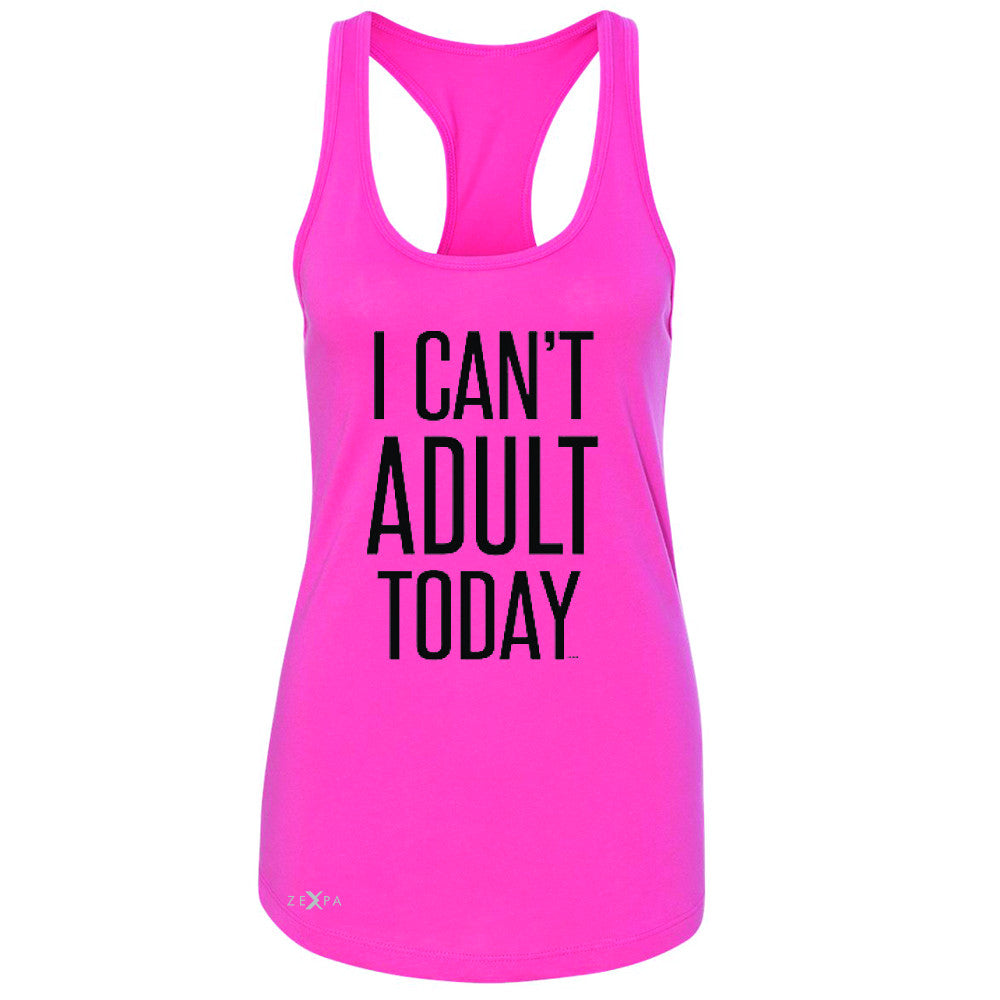 I Can't Adult Today Women's Racerback Funny Gift Friend Sleeveless - Zexpa Apparel - 2