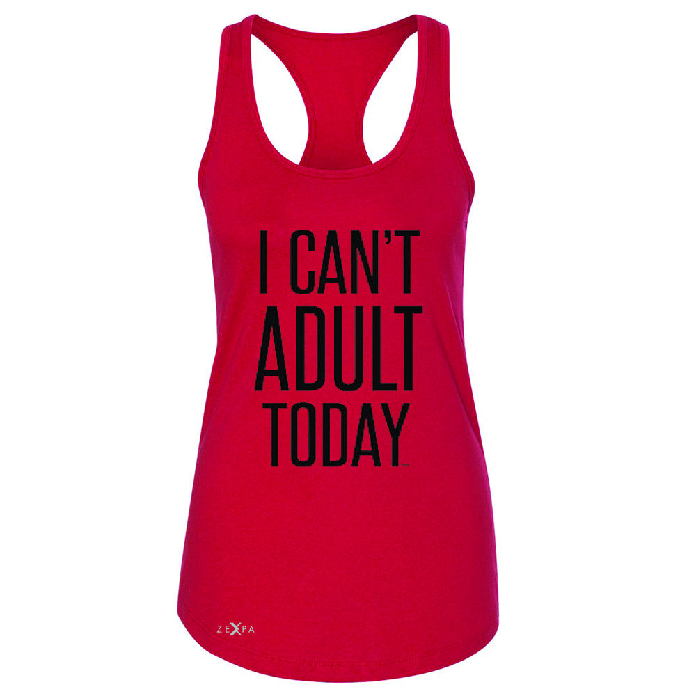 I Can't Adult Today Women's Racerback Funny Gift Friend Sleeveless - Zexpa Apparel - 3