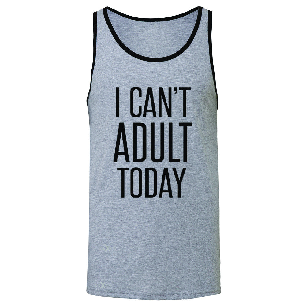 I Can't Adult Today Men's Jersey Tank Funny Gift Friend Sleeveless - Zexpa Apparel - 2