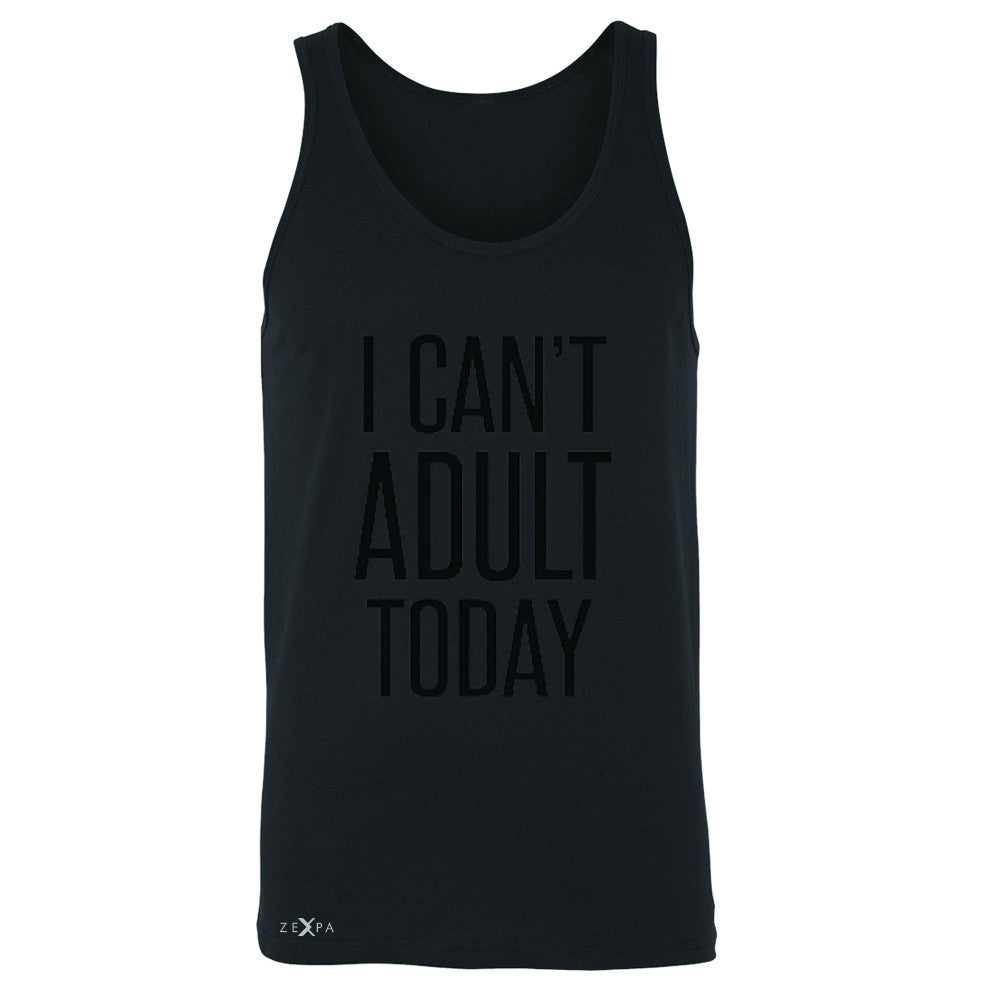 I Can't Adult Today Men's Jersey Tank Funny Gift Friend Sleeveless - Zexpa Apparel - 1