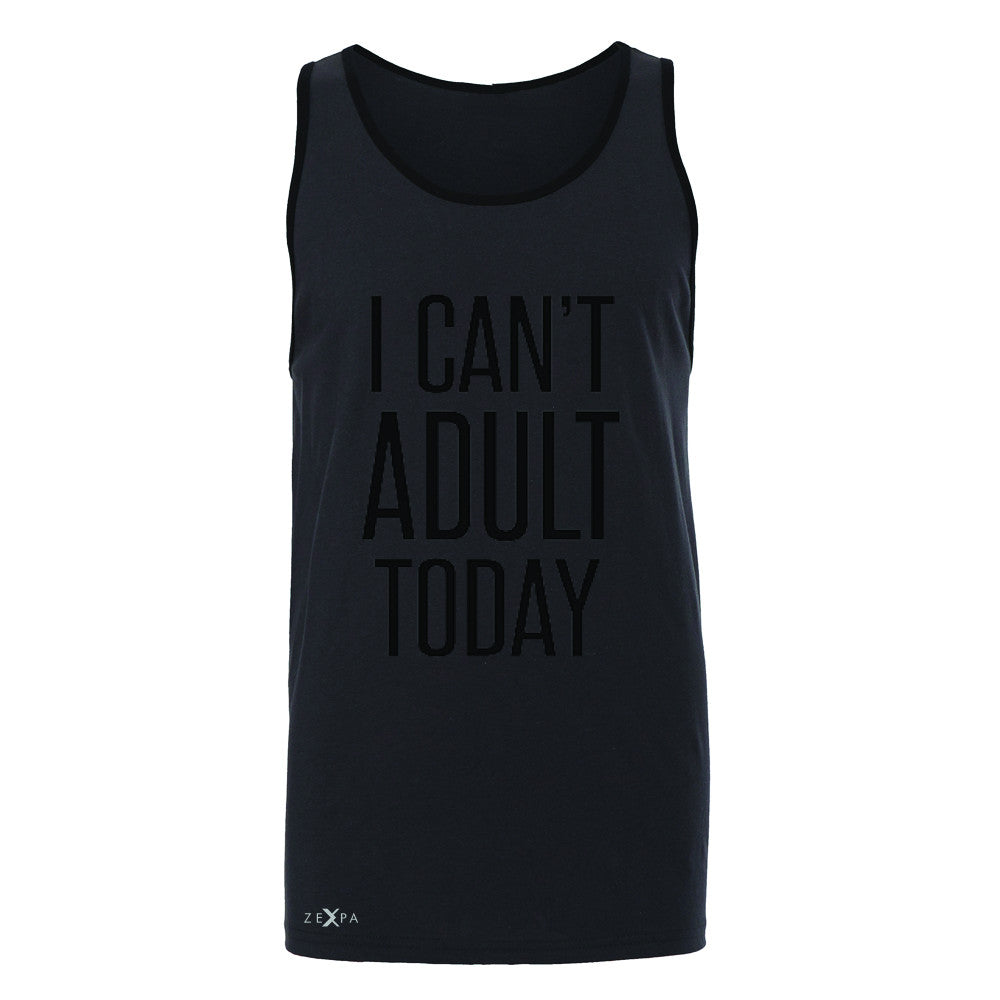 I Can't Adult Today Men's Jersey Tank Funny Gift Friend Sleeveless - Zexpa Apparel - 3