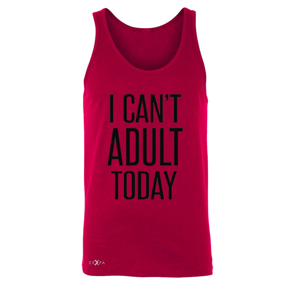 I Can't Adult Today Men's Jersey Tank Funny Gift Friend Sleeveless - Zexpa Apparel - 4