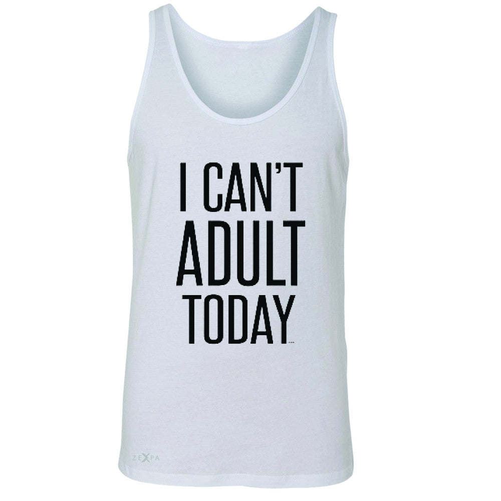 I Can't Adult Today Men's Jersey Tank Funny Gift Friend Sleeveless - Zexpa Apparel - 5