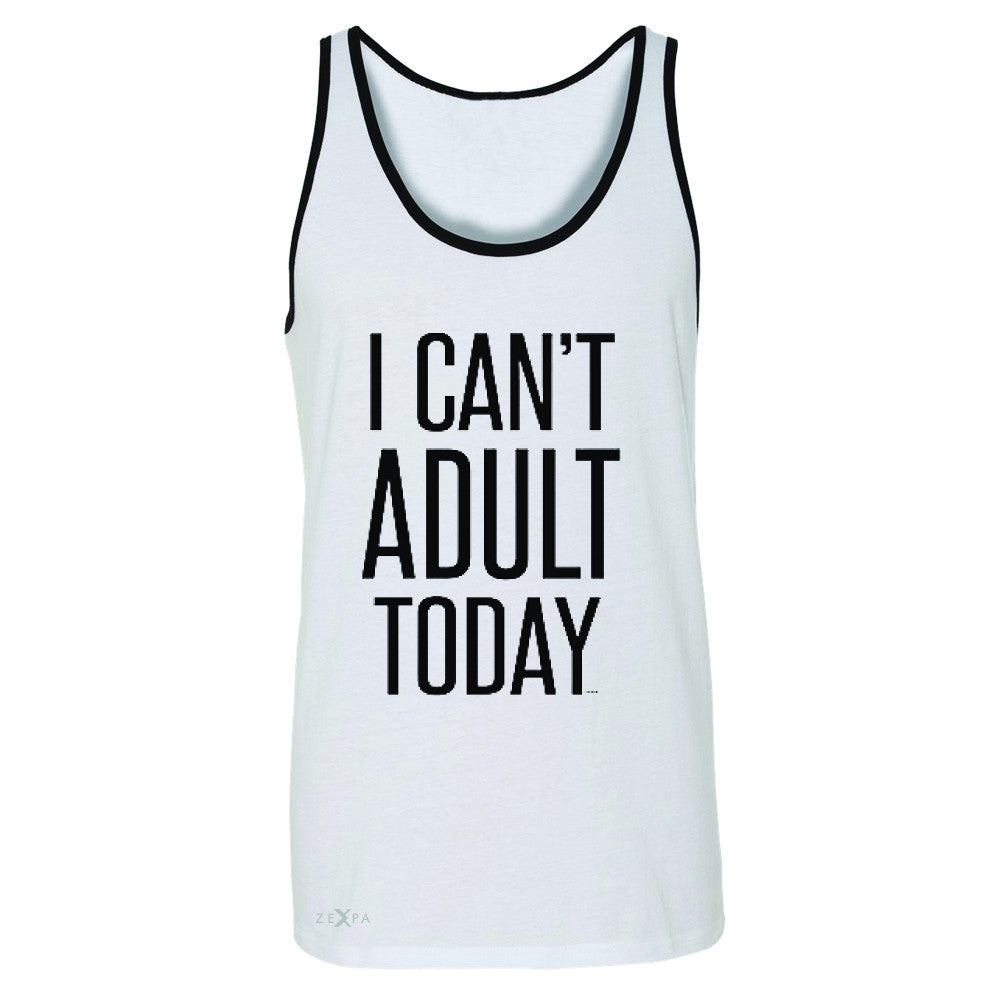 I Can't Adult Today Men's Jersey Tank Funny Gift Friend Sleeveless - Zexpa Apparel - 6