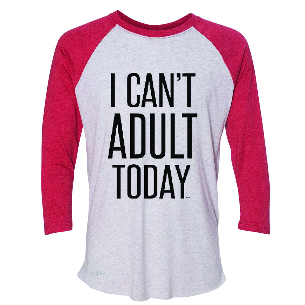 I Can't Adult Today 3/4 Sleevee Raglan Tee Funny Gift Friend Tee - Zexpa Apparel - 2