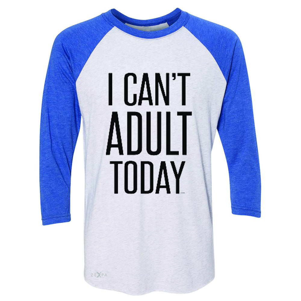 I Can't Adult Today 3/4 Sleevee Raglan Tee Funny Gift Friend Tee - Zexpa Apparel - 3