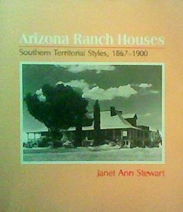 Arizona Ranch Houses: Southern Territorial Styles, 1867-1900