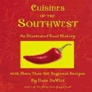 Cuisines of the Southwest: An Illustrated Food History with More Than 160 Regional Recipes