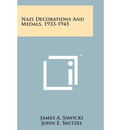[Nazi Decorations and Medals, 1933-1945] [Author: Sawicki, James A] [October, 2011]
