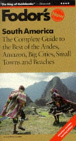 South America: The Complete Guide to the Best of the Andes, Amazon, Big Cities, Small Towns and  Beaches (3rd ed)