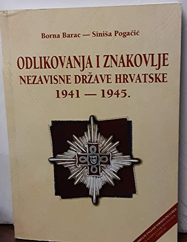 Odlikovanja i znakovlje Nezavisne Države Hrvatske, 1941.-1945. =: Guide of Croatian orders, medals and insignia, 1941-1945 (Croatian Edition)