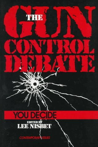 The Gun Control Debate: You Decide (Contemporary Issues in Philosophy)