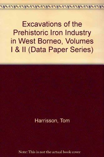 Excavations of the Prehistoric Iron Industry in West Borneo, Volumes I & II (Data Paper Series)