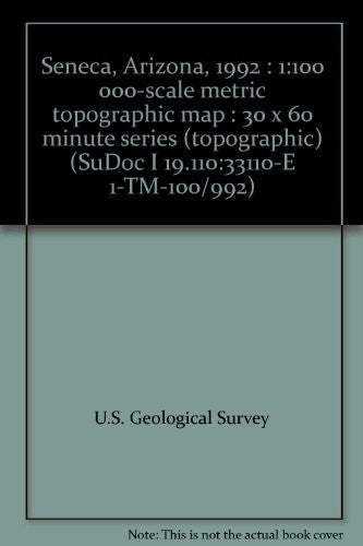 Seneca, Arizona, 1992 : 1:100 000-scale metric topographic map : 30 x 60 minute series (topographic) (SuDoc I 19.110:33110-E 1-TM-100/992) - Wide World Maps & MORE!