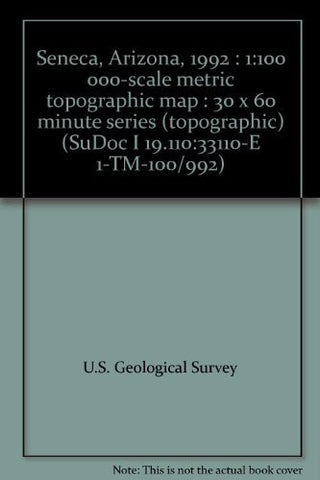 us topo - Seneca, Arizona, 1992 : 1:100 000-scale metric topographic map : 30 x 60 minute series (topographic) (SuDoc I 19.110:33110-E 1-TM-100/992) - Wide World Maps & MORE! - Book - Wide World Maps & MORE! - Wide World Maps & MORE!