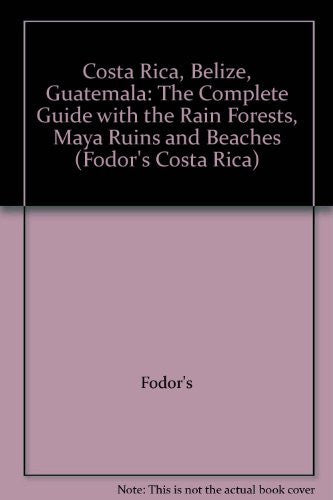Costa Rica, Belize, Guatemala: The Complete Guide with the Rain Forests, Maya Ruins and Beaches (Fodor's Costa Rica)