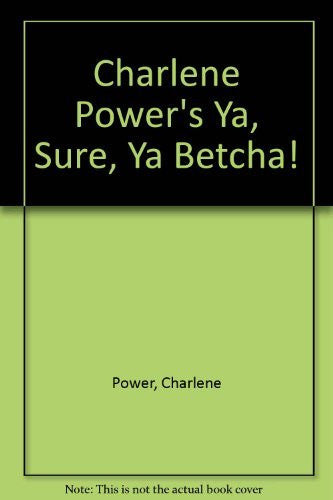 Charlene Power's Ya, Sure, Ya Betcha!