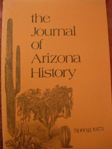 The Journal of Arizona History, Spring 1973, Volume 14 No. 1, (Paperback)