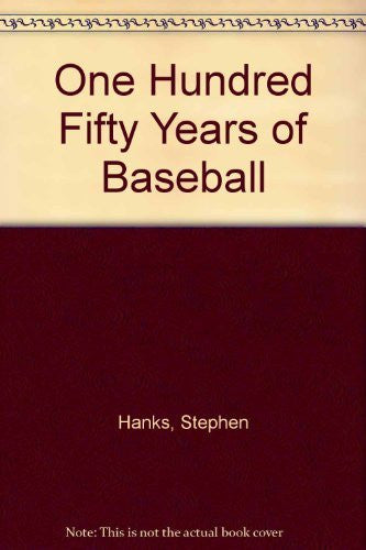 One Hundred Fifty Years of Baseball