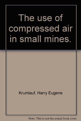 The use of compressed air in small mines : The Arizona Bureau of Mines Bulletin 172