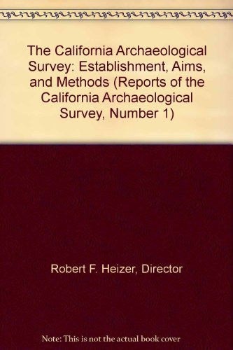 The California Archaeological Survey: Establishment, Aims, and Methods (Reports of the California Archaeological Survey, Number 1)
