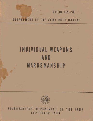 Roctm 145-30 Department of the Army Rotc Manual: Individual Weapons and Marksmanship