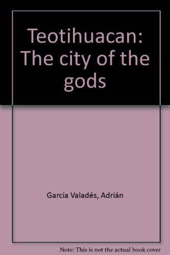 Teotihuacan: The city of the gods [Jan 01, 1981] GarciÌa ValadeÌs, AdriaÌn