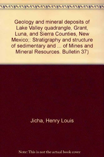 Geology and mineral deposits of Lake Valley quadrangle, Grant, Luna, and Sierra Counties, New Mexico;: Stratigraphy and structure of sedimentary and ... of Mines and Mineral Resources. Bulletin 37)