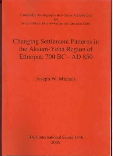 Changing Settlement Patterns in the Aksum-Yeha Region of Ethiopia: 700 BC - AD 850 (British Archaeological Reports British Series) (Pt. 64)